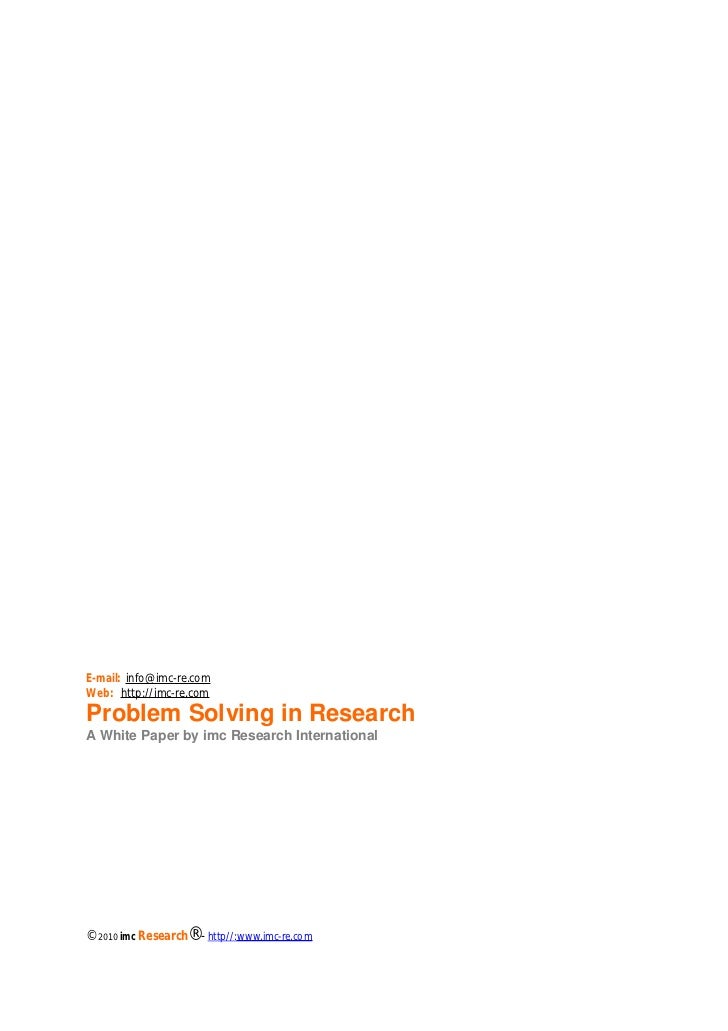 Chapter: HOW IDEAS ARISE FOR MARKET RESEARCHE-mail: info@imc-re.comWeb: http://imc-re.comProblem Solving in ResearchA Whit...