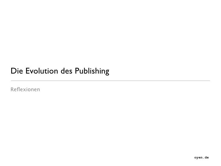 Die Evolution des Publishing  Reflexionen                                    oyen.de