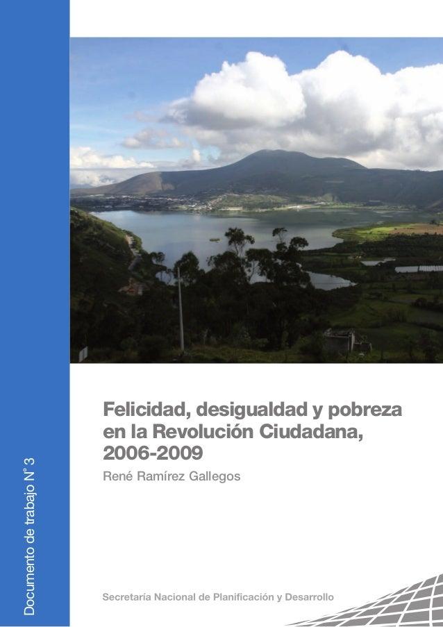 DocumentodetrabajoN˚3 Felicidad, desigualdad y pobreza en la Revolución Ciudadana, 2006-2009 René Ramírez Gallegos