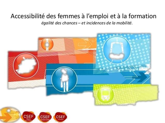 Accessibilité des femmes à l'emploi et à la formation égalité des chances – et incidences de la mobilité.