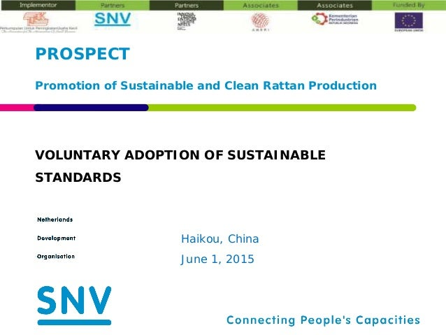 VOLUNTARY ADOPTION OF SUSTAINABLE STANDARDS PROSPECT Promotion of Sustainable and Clean Rattan Production Haikou, China Ju...