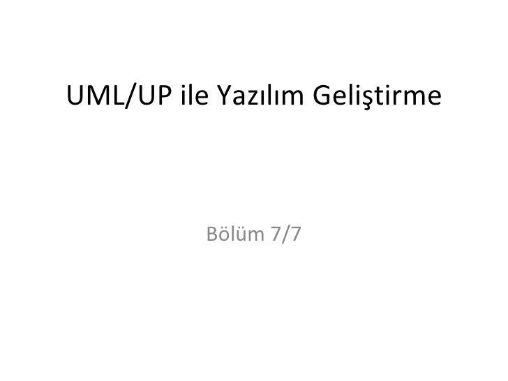 UML/UP ile Yazılım Geliştirme          Bölüm 7/7