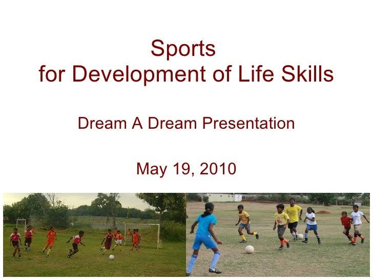 Sports  for Development of Life Skills Dream A Dream Presentation May 19, 2010