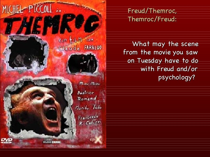 Freud/Themroc, Themroc/Freud: <ul><li>What may the scene from the movie you saw on Tuesday have to do with Freud and/or ps...