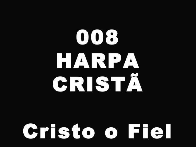 008 HARPA CRISTÃ Cristo o Fiel