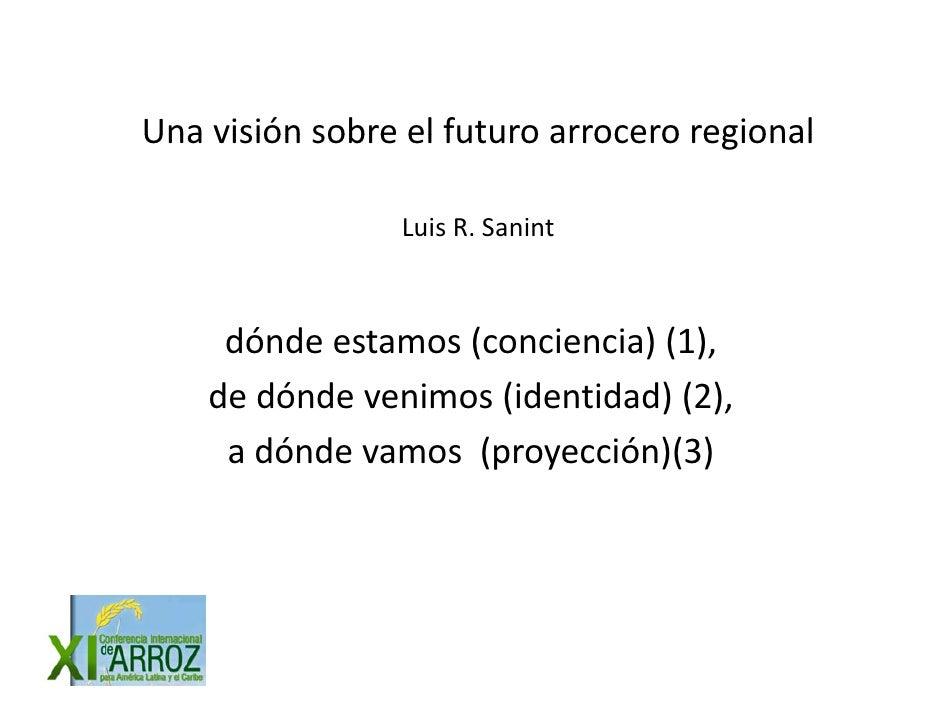 Unavisiónsobreelfuturoarroceroregional Una visión sobre el futuro arrocero regional                   LuisR.Sanint...