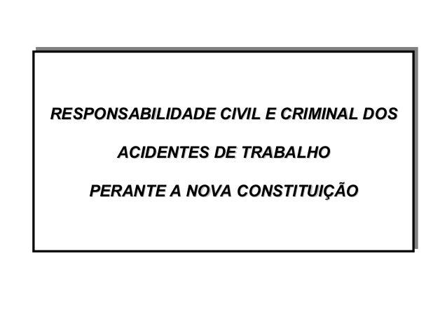 RESPONSABILIDADE CIVIL E CRIMINAL DOSRESPONSABILIDADE CIVIL E CRIMINAL DOS ACIDENTES DE TRABALHOACIDENTES DE TRABALHO PERA...