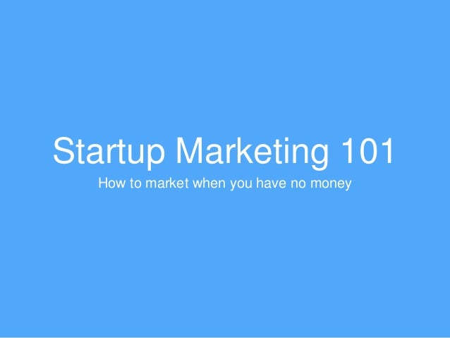 Startup Marketing 101  How to market when you have no money