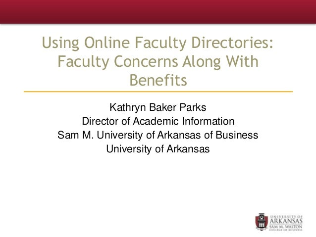 Using Online Faculty Directories: Faculty Concerns Along With Benefits Kathryn Baker Parks Director of Academic Informatio...