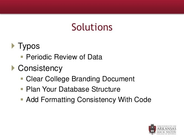 Solutions  Typos  Periodic Review of Data  Consistency  Clear College Branding Document  Plan Your Database Structure...