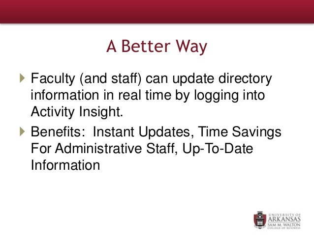 A Better Way  Faculty (and staff) can update directory information in real time by logging into Activity Insight.  Benef...