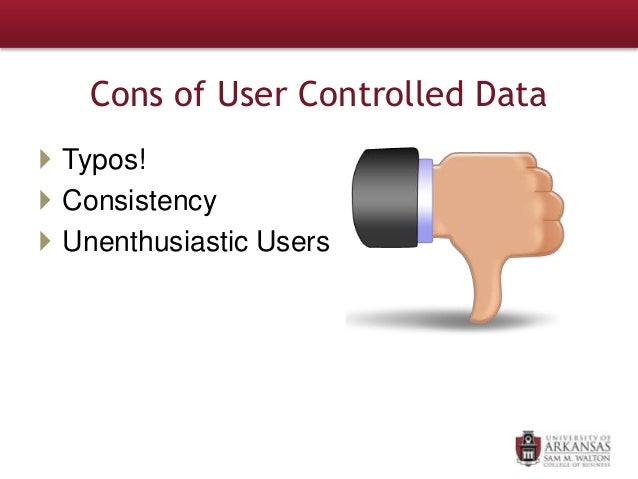 Cons of User Controlled Data  Typos!  Consistency  Unenthusiastic Users