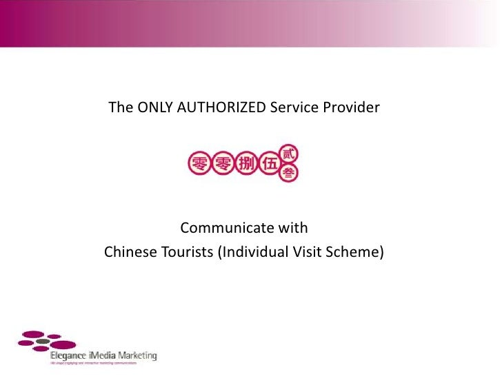 The ONLY AUTHORIZED Service Provider <br />Communicate with<br />Chinese Tourists (Individual Visit Scheme)<br />