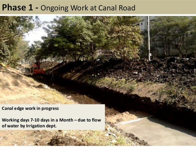 Phase 1 - Ongoing Work at Canal RoadCanal edge work in progressWorking days 7-10 days in a Month – due to flowof water by ...