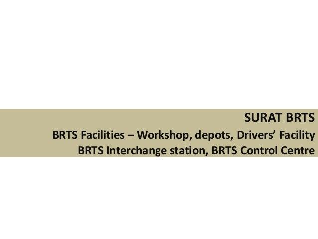 SURAT BRTSBRTS Facilities – Workshop, depots, Drivers' FacilityBRTS Interchange station, BRTS Control Centre