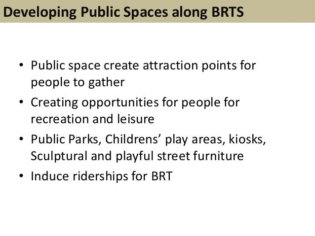 • Public space create attraction points forpeople to gather• Creating opportunities for people forrecreation and leisure• ...