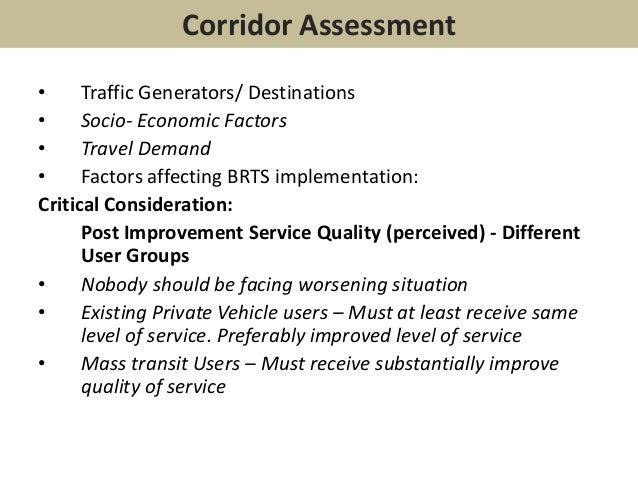 Corridor Assessment• Traffic Generators/ Destinations• Socio- Economic Factors• Travel Demand• Factors affecting BRTS impl...