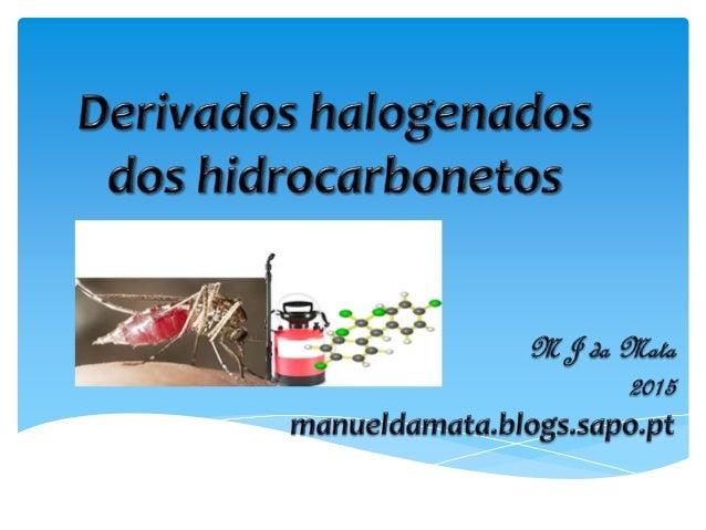  são compostos orgânicos provenientes dos hidrocarbonetos por substituição de um ou mais átomos de Hidrogênio de um hidro...