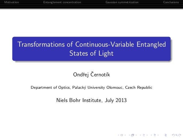 Motivation Entanglement concentration Gaussian symmetrization Conclusions Transformations of Continuous-Variable Entangled...