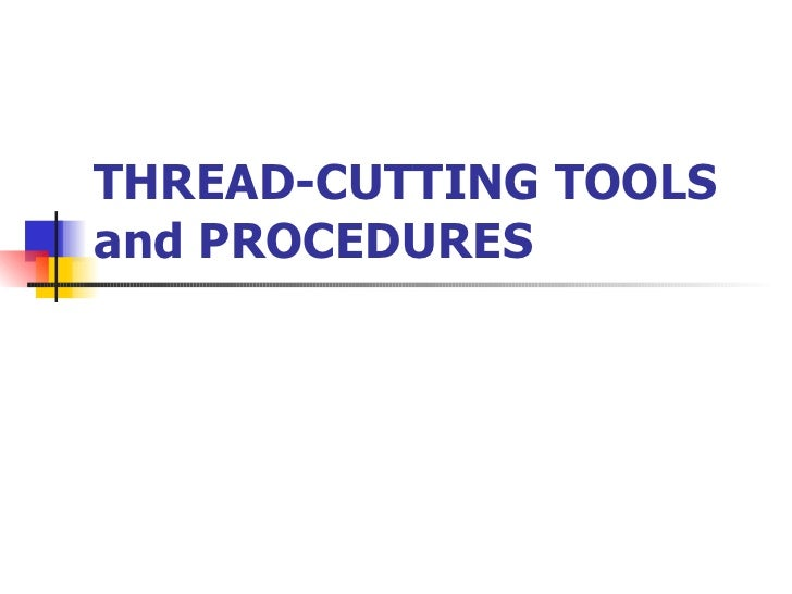 THREAD-CUTTING TOOLS and PROCEDURES