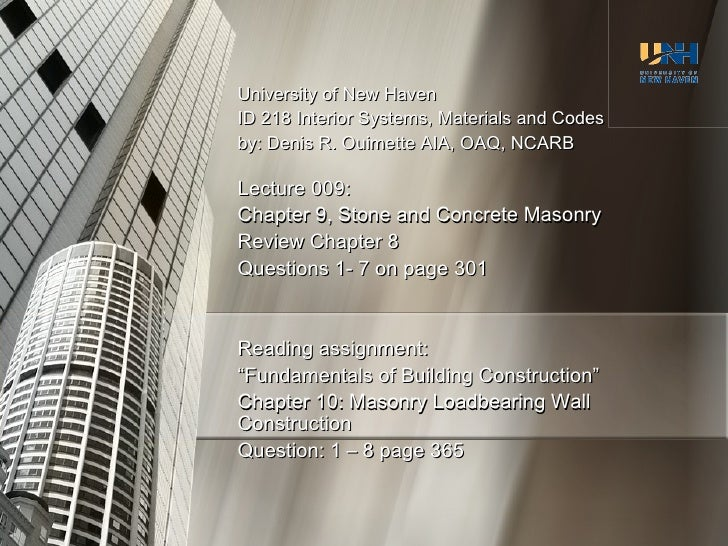 University of New Haven ID 218 Interior Systems, Materials and Codes by: Denis R. Ouimette AIA, OAQ, NCARB Lecture 009: Ch...