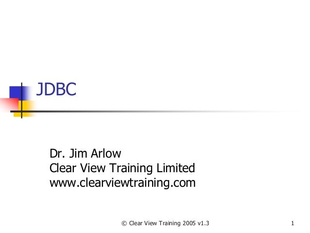 © Clear View Training 2005 v1.3 1 JDBC Dr. Jim Arlow Clear View Training Limited www.clearviewtraining.com