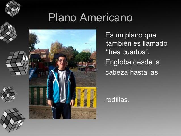 """Plano Americano  Es un plano que  también es llamado  """"tres cuartos"""".  Engloba desde la  cabeza hasta las  rodillas."""