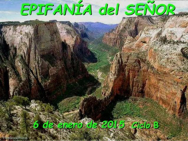 EPIFANÍA del SEÑOR  Ciclo B  6 de enero de 2015