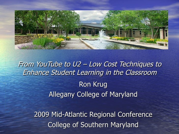 From YouTube to U2 – Low Cost Techniques to Enhance Student Learning in the Classroom Ron Krug Allegany College of Marylan...