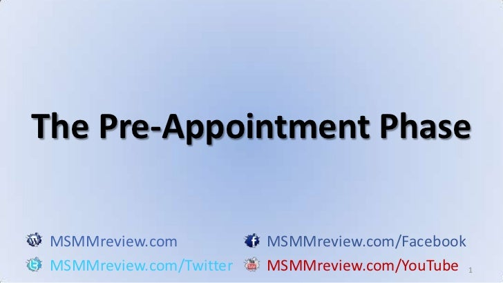 1<br />The Pre-Appointment Phase<br />MSMMreview.comMSMMreview.com/Facebook<br />MSMMreview.com/TwitterMSMMreview.com/YouT...