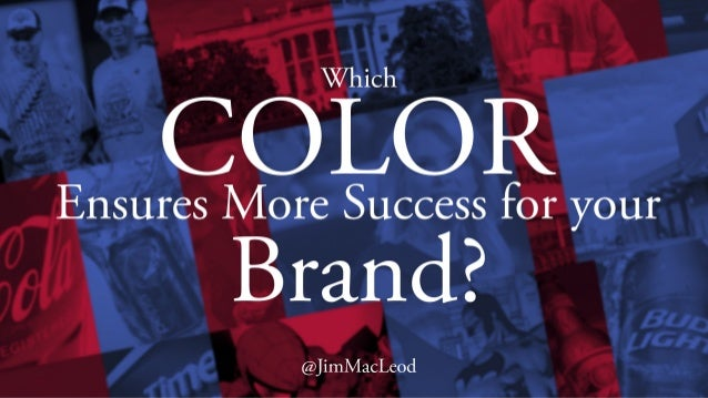 Which Color Ensures More Success for your Brand? @JimMacLeod