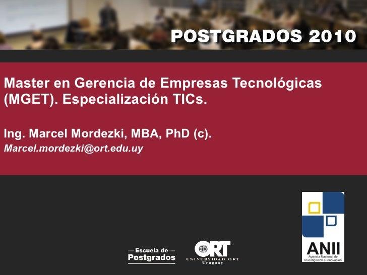 Master en Gerencia de Empresas Tecnológicas  (MGET). Especialización TICs. Ing. Marcel Mordezki, MBA, PhD (c). [email_addr...