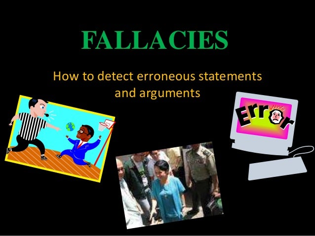 FALLACIESHow to detect erroneous statementsand arguments