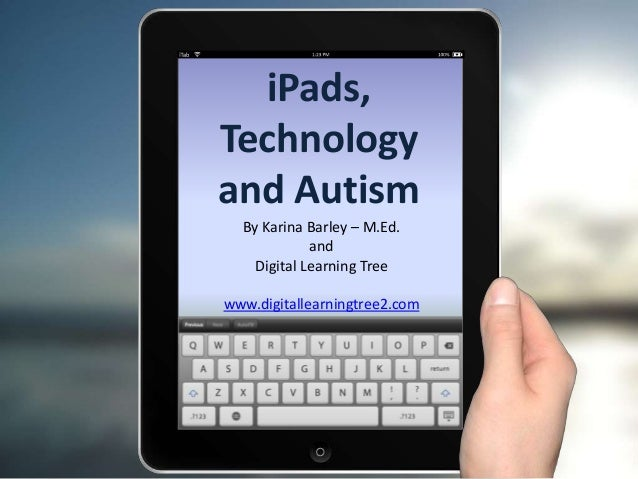 iPads, Technology and Autism By Karina Barley – M.Ed. and Digital Learning Tree www.digitallearningtree2.com