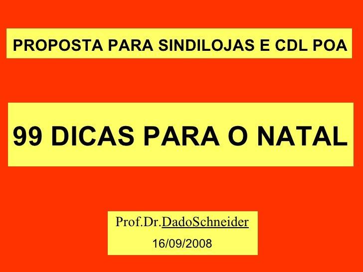 99 DICAS PARA O NATAL Prof.Dr. DadoSchneider 16/09/2008 PROPOSTA PARA SINDILOJAS E CDL POA