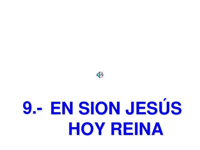 9.- EN SION JESÚS HOY REINA