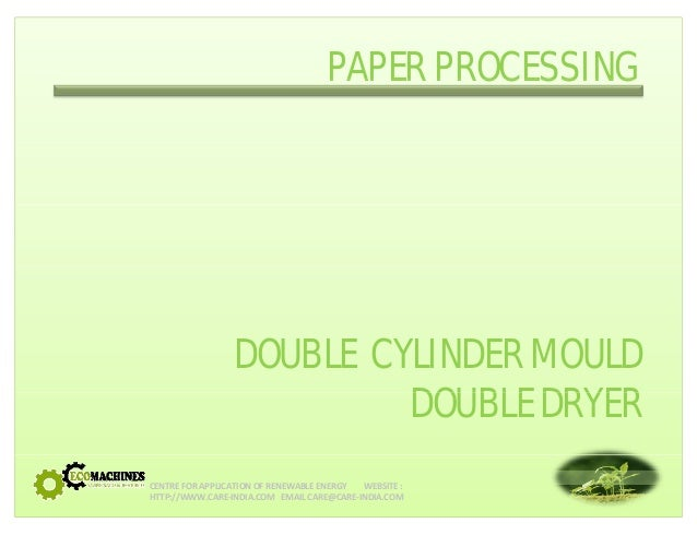 PAPER PROCESSING  DOUBLE CYLINDER MOULD  DOUBLE DRYER  CENTRE FOR APPLICATION OF RENEWABLE ENERGY WEBSITE :  HTTP://WWW.CA...