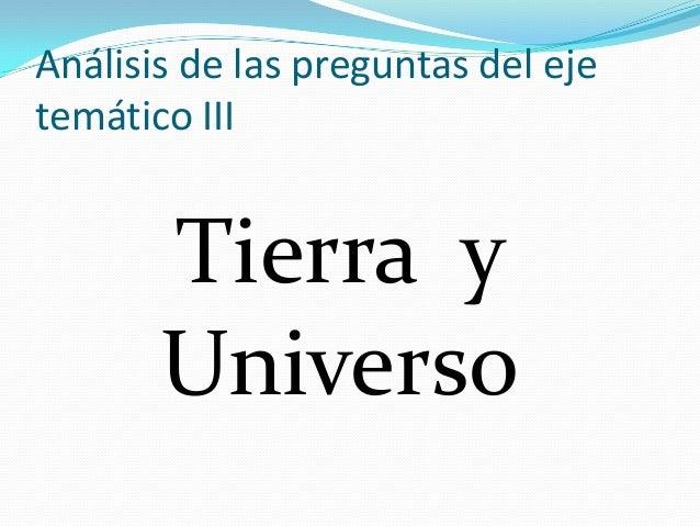 Análisis de las preguntas del ejetemático III       Tierra y       Universo