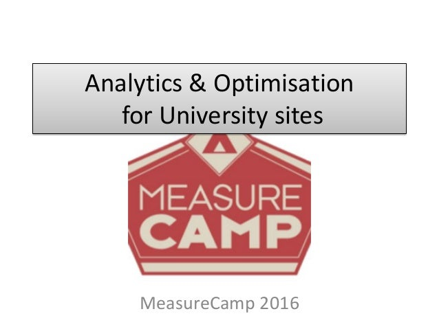 Analytics & Optimisation for University sites MeasureCamp 2016