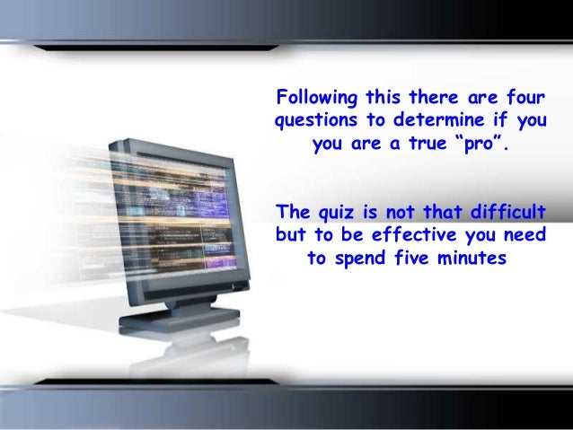 """Following this there are four questions to determine if you you are a true """"pro"""".  The quiz is not that difficult but to ..."""