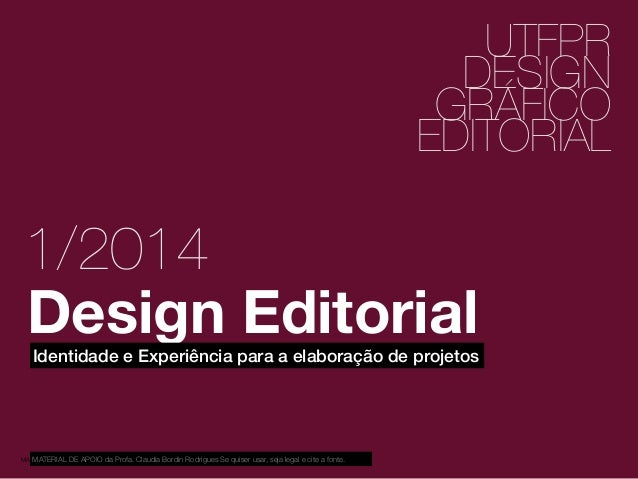 1 2 UTFPR DESIGN GRÁFICO EDITORIAL Design Editorial MATERIAL DE APOIO da Profa. Claudia Bordin Rodrigues Se quiser usar, s...