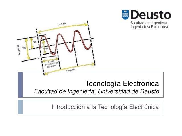 Tecnología Electrónica Facultad de Ingeniería, Universidad de Deusto Introducción a la Tecnología Electrónica
