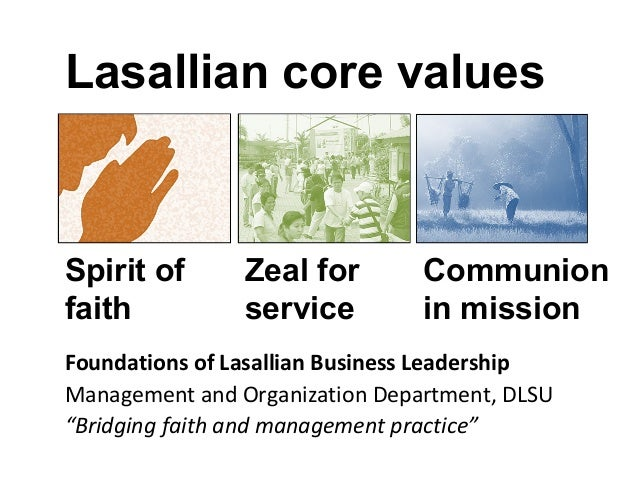 Lasallian core values  Spirit of faith  Zeal for service  Communion in mission  Foundations of Lasallian Business Leadersh...