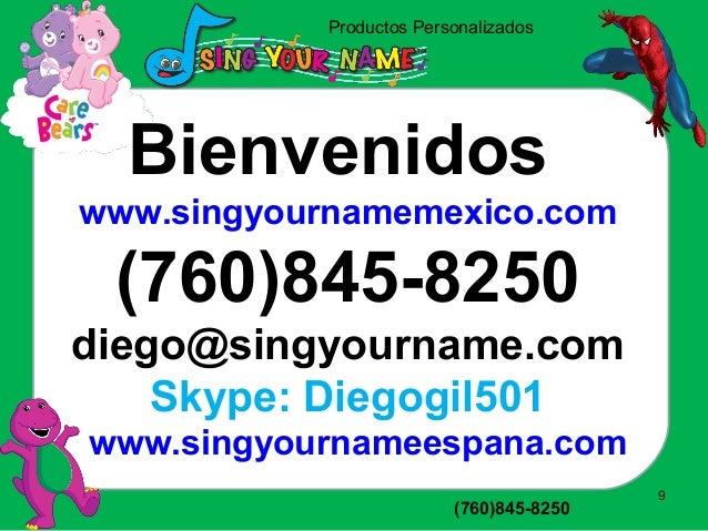 Productos Personalizados www.singyourname1.com (760)845-8250 9 Bienvenidos www.singyournamemexico.com (760)845-8250 diego@...