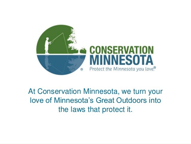 a At Conservation Minnesota, we turn your love of Minnesota's Great Outdoors into the laws that protect it.