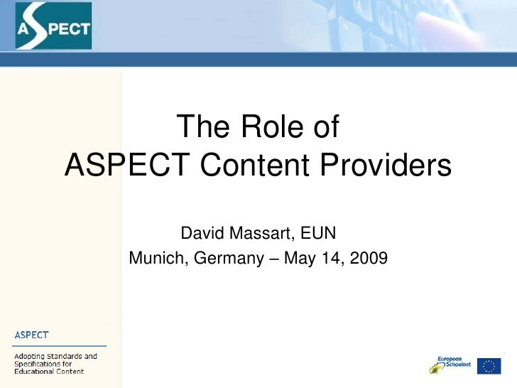 The Role of ASPECT Content Providers           David Massart, EUN    Munich, Germany – May 14, 2009