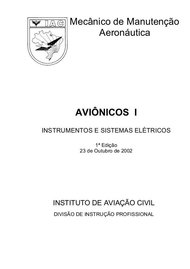 Mecânico de Manutenção Aeronáutica AVIÔNICOS I INSTRUMENTOS E SISTEMAS ELÉTRICOS 1ª Edição 23 de Outubro de 2002 INSTITUTO...