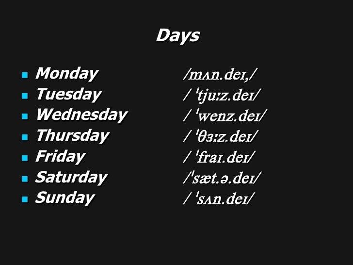 """Days   Monday        /mVn.deI,/   Tuesday       / """"tju:z.deI/   Wednesday     / """"wenz.deI/   Thursday      / """"T3:z.deI..."""
