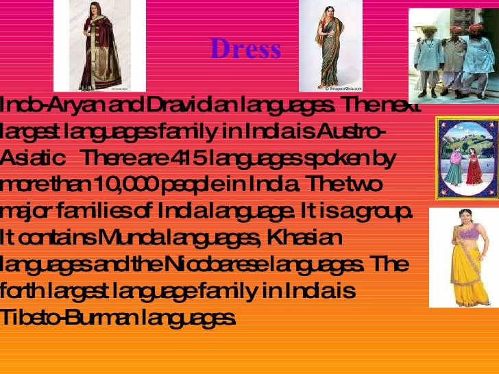 Dress   <ul><li>Indo-Aryan and Dravidian languages. The next largest languages family in India is Austro-Asiatic  There ar...