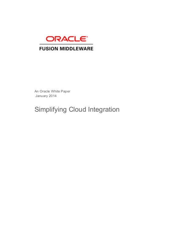 An Oracle White Paper January 2014 Simplifying Cloud Integration